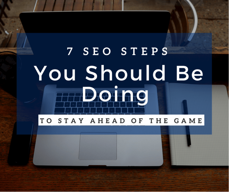 7 SEO Steps You Should Be Doing
