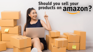 should you sell your products on Amazon