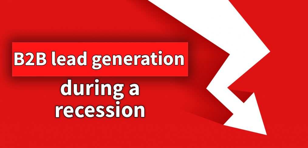 B2B Lead Generation During A Recession