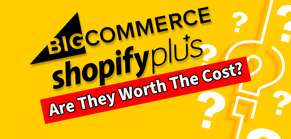 is bigcommerce enterprise & shopify plus worth the cost?